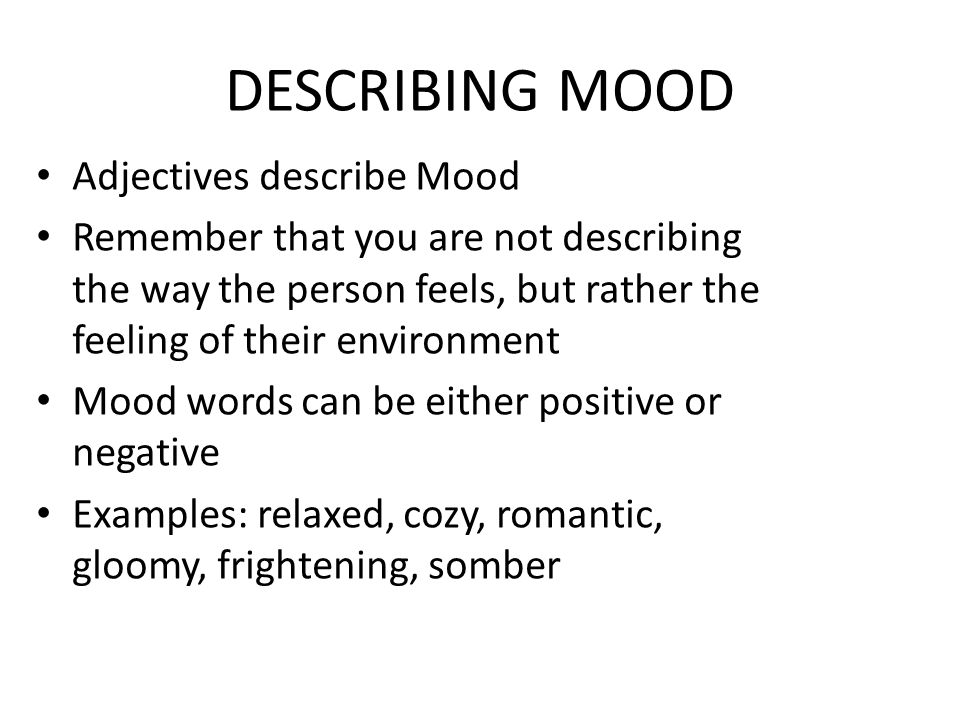 adjectives describe tone essay Thank you so much for listing the adjectives of tone and mood,the difference essay and my mom didnt have a time to describe what mood or tone it is for the.