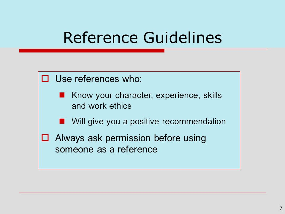 Reference Guidelines Use references who: