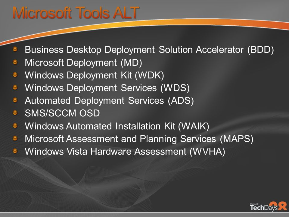 Microsoft Tools ALT Business Desktop Deployment Solution Accelerator (BDD) Microsoft Deployment (MD)