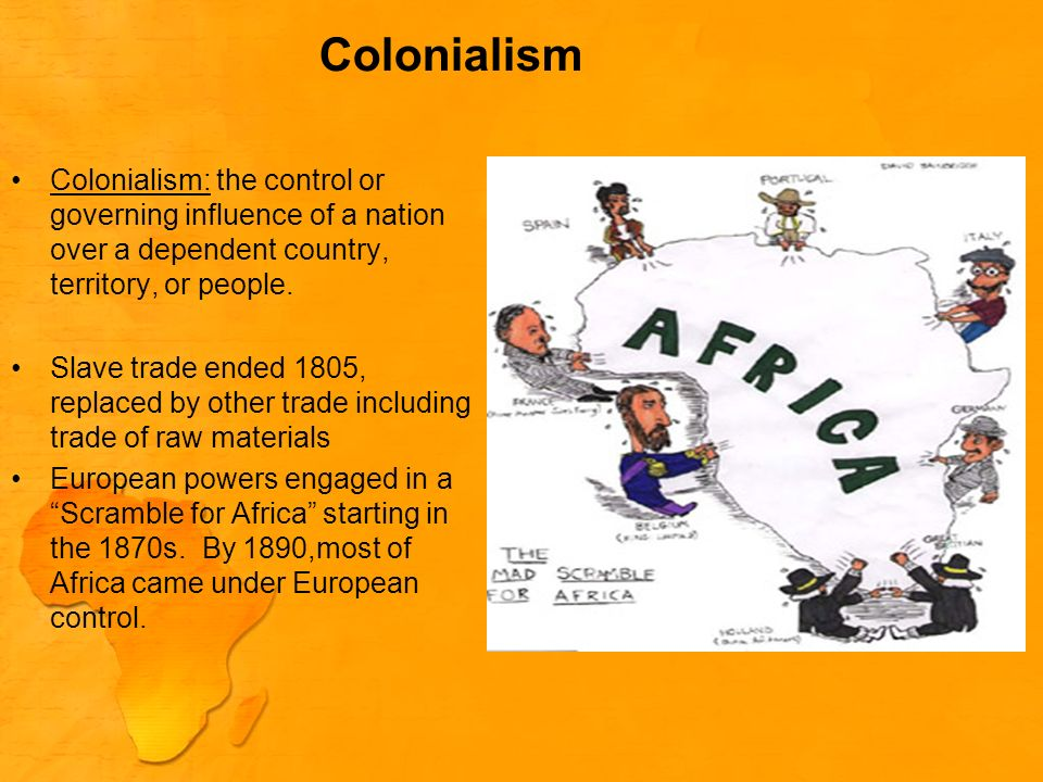 Colonialism Colonialism: the control or governing influence of a nation over a dependent country, territory, or people.