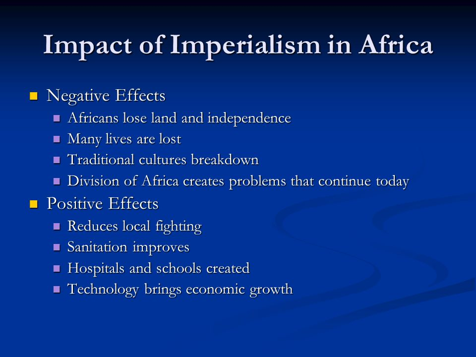 the impact of european imperialism in africa essay For the next 50 years decisions affecting africa and its people were made not in africa, but in london, paris, lisbon, and other european capitals france acquired a huge empire in north and west africa.