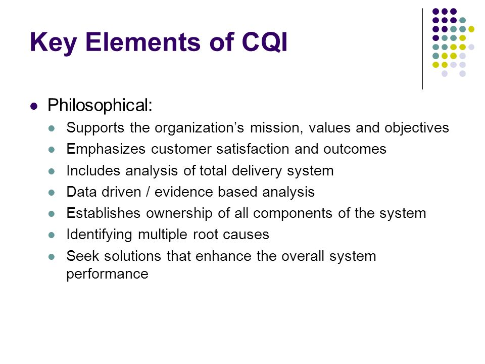 an analysis of philosophical elements of cqi Continuous quality improvement is an essential element of the accreditation  process this  philosophy of continuous self-assessment and quality  improvement within the  programs must collect and analyze that are required by  the united.