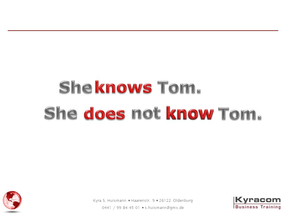 She knows Tom. She does not know know Tom.