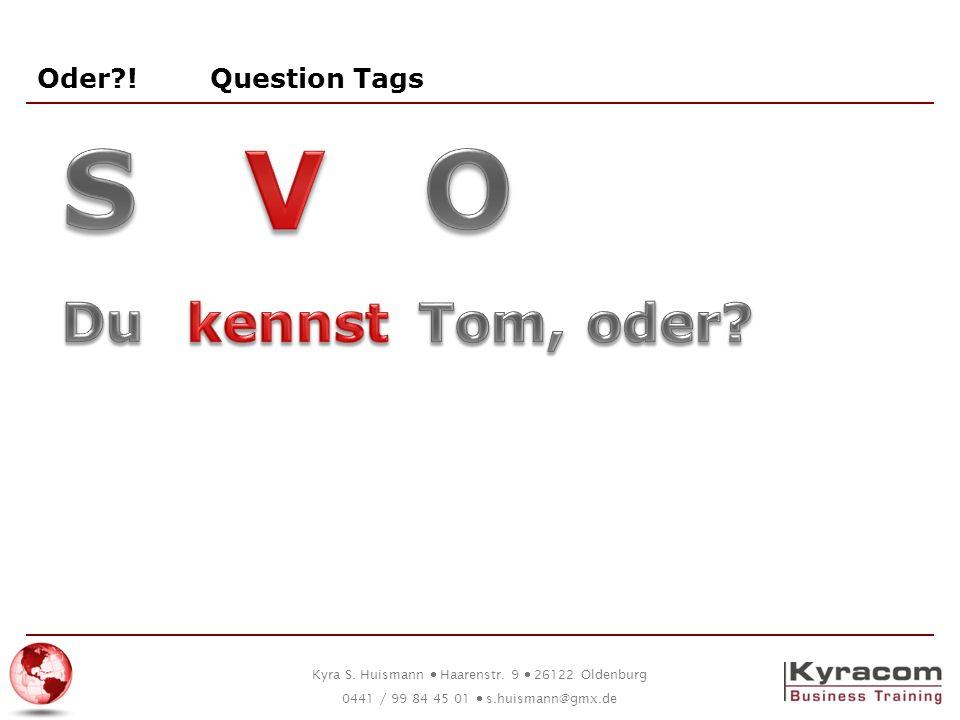 Oder ! Question Tags S V O Du kennst Tom, oder