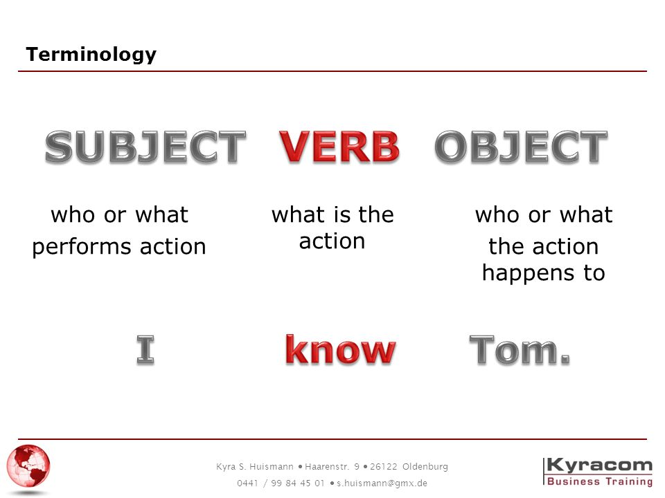 SUBJECT VERB OBJECT I know Tom. who or what performs action