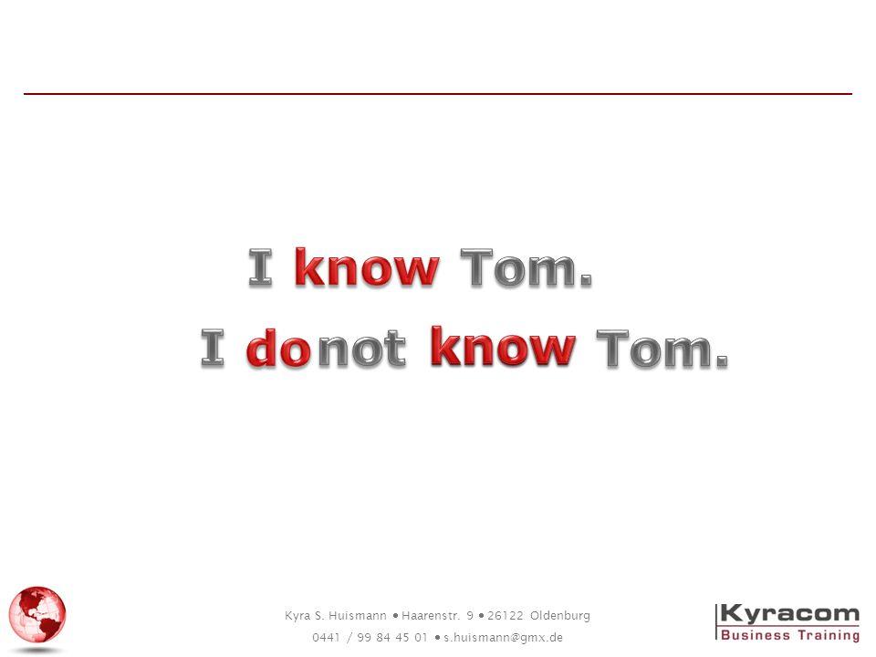 I know Tom. I do not know know Tom.
