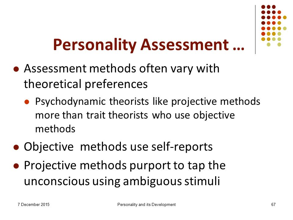 personality methods and evaluation November 7th, 2012 scientific study of personality researchers use a number of different methods to study personality three of the most commonly used.