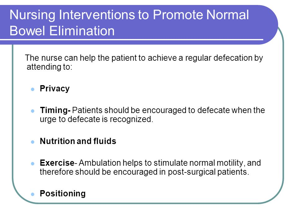 "nursing interventions to promote normal bowel • identify acceptable interventions to promote adequate bowel of a ""normal"" bowel pattern and nursing diagnoses, perceived constipation."