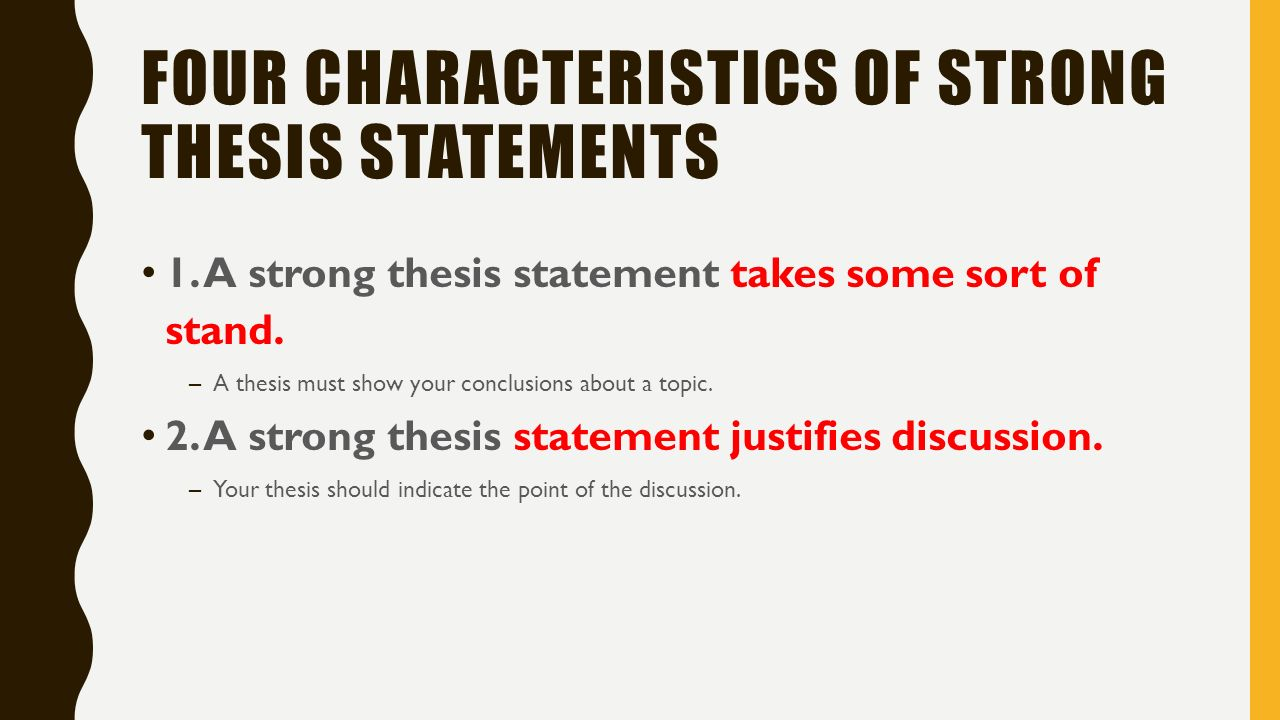 a strong thesis statement A strong thesis statement is a critical element of almost any academic paper, summarizing what the paper is about, offering a clear point of view and providing evidence supporting your opinion if your thesis isn't strong enough, however, the paper may be weak or confusing assessing the strength of your thesis.
