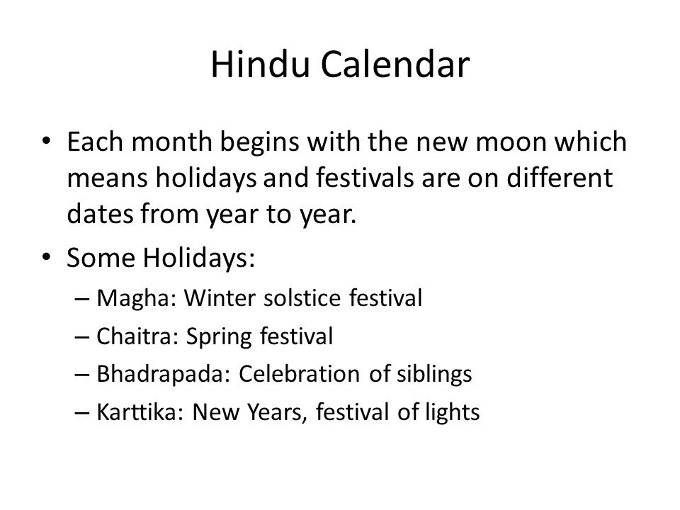 Hindu Calendar Each month begins with the new moon which means holidays and festivals are on different dates from year to year.