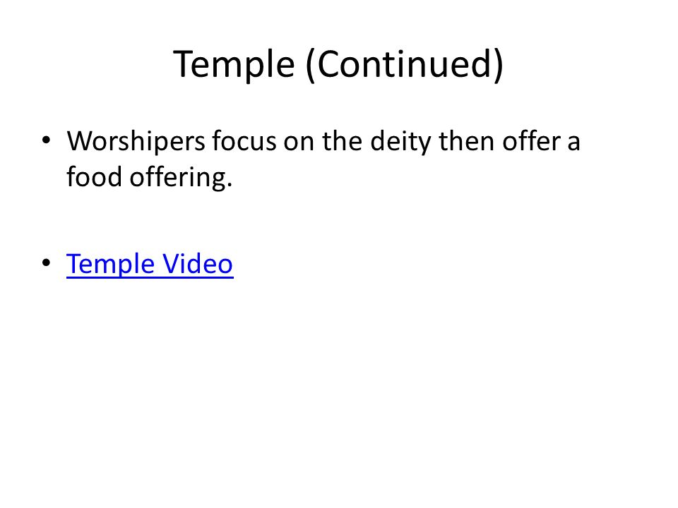 Temple (Continued) Worshipers focus on the deity then offer a food offering. Temple Video