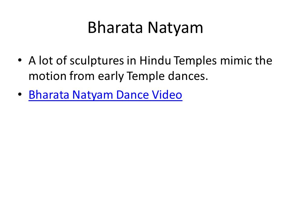 Bharata Natyam A lot of sculptures in Hindu Temples mimic the motion from early Temple dances.