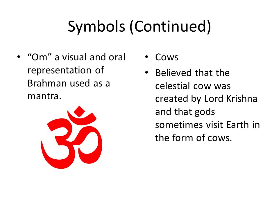 Symbols (Continued) Om a visual and oral representation of Brahman used as a mantra. Cows.