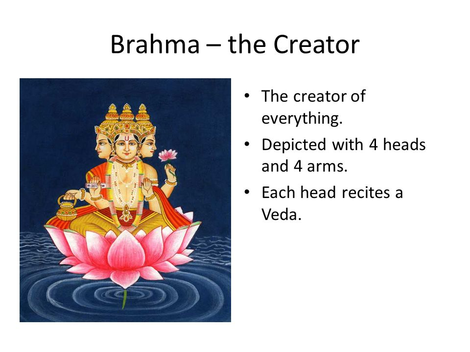 Brahma – the Creator The creator of everything.