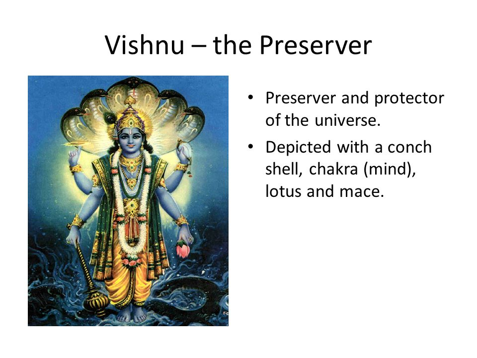 Vishnu – the Preserver Preserver and protector of the universe.