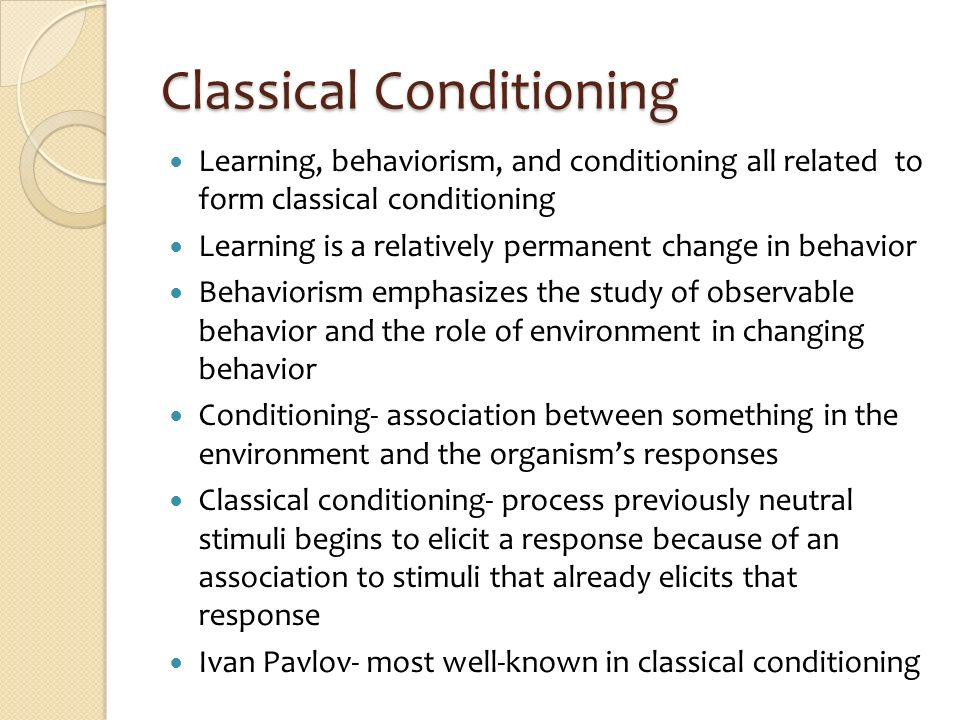 behaviorism and classical conditioning Classical and operant conditioning were there at the birth of behaviourism and were later joined by their younger bastard brother (or sister) social learning.