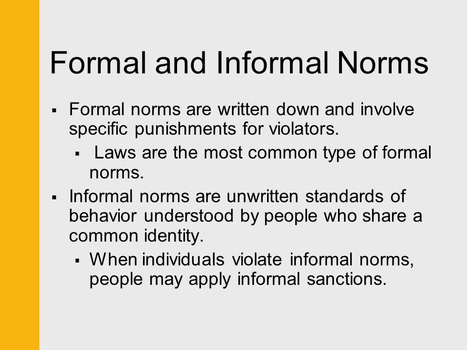 a description of informal norm violation Folkways are informal, unstated rules that govern society, unlike laws, which are formal written rules   social norm violation as soon as we are born, we begin .