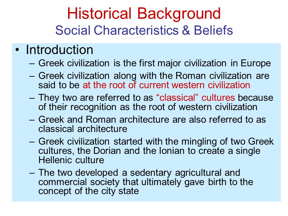an overview of the main characteristics of ancient greek culture The culture of greece has evolved over thousands of years, beginning in mycenaean greece, continuing most notably into classical greece, through the influence of the roman empire and its successor the byzantine empire other cultures and states such as the persian empire, and frankish states, the ottoman empire,.