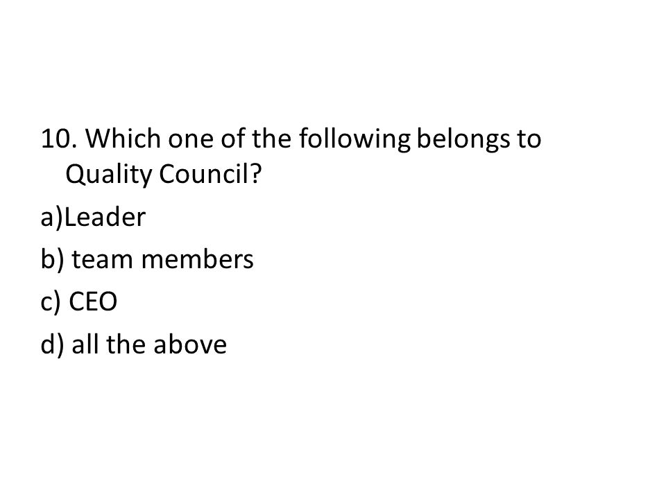 10. Which one of the following belongs to Quality Council