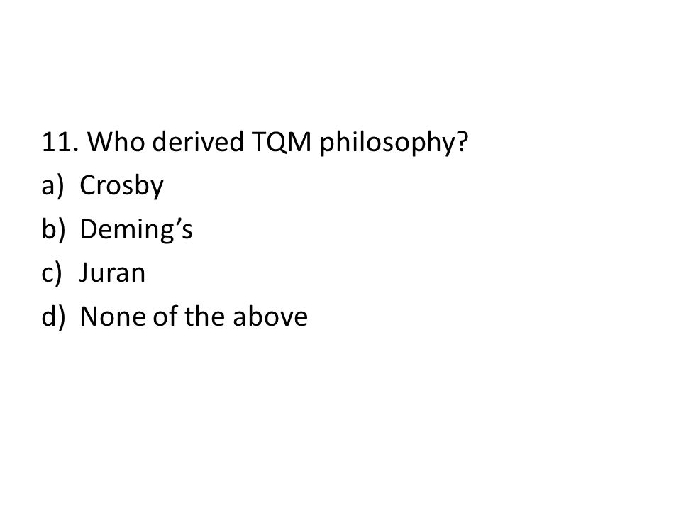 11. Who derived TQM philosophy