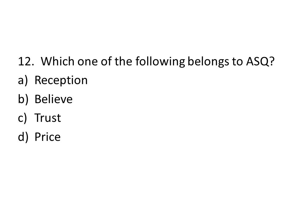 12. Which one of the following belongs to ASQ