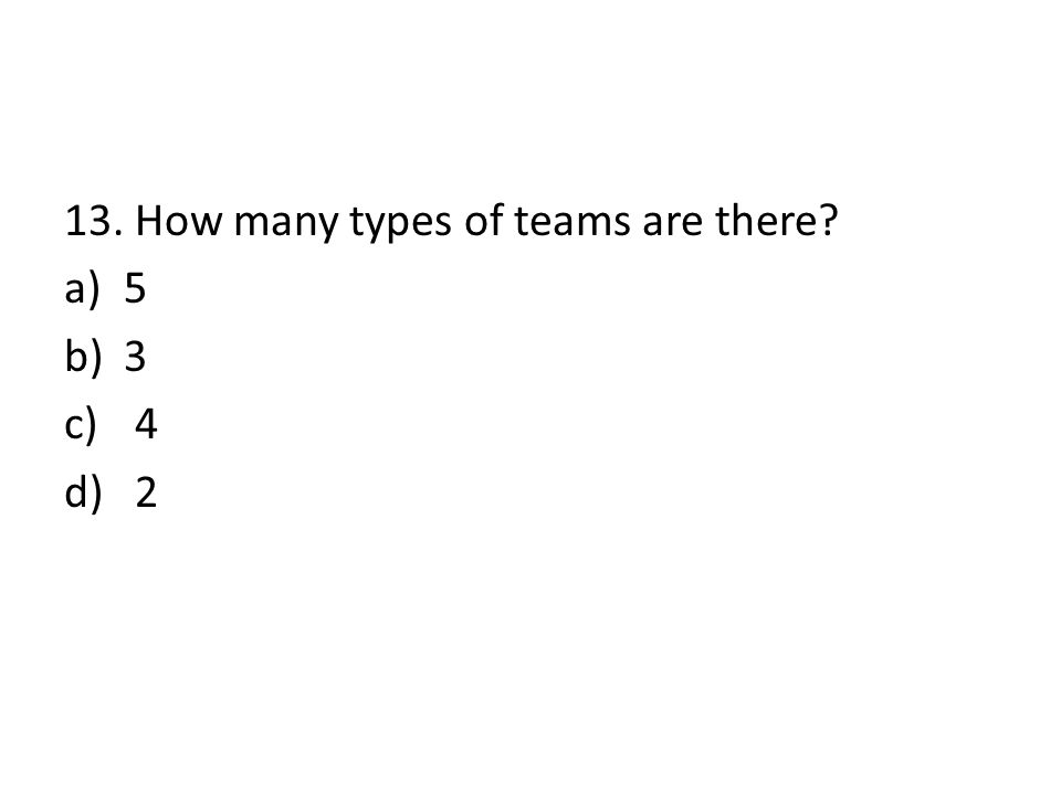 13. How many types of teams are there