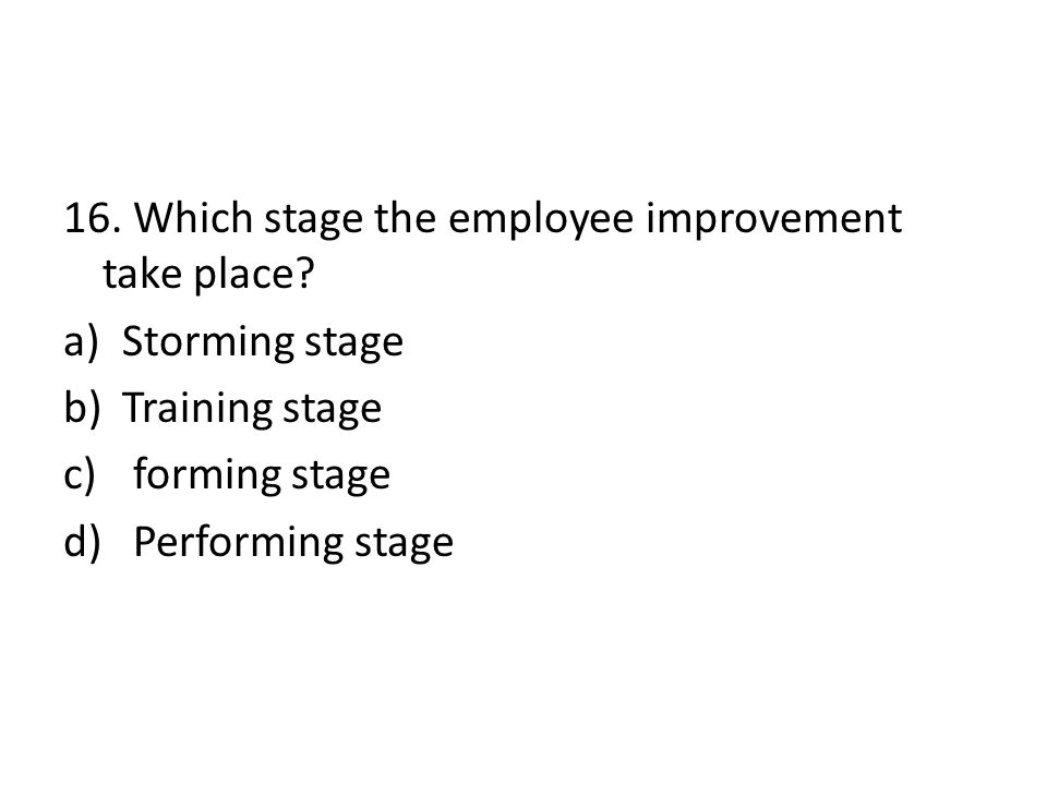 16. Which stage the employee improvement take place