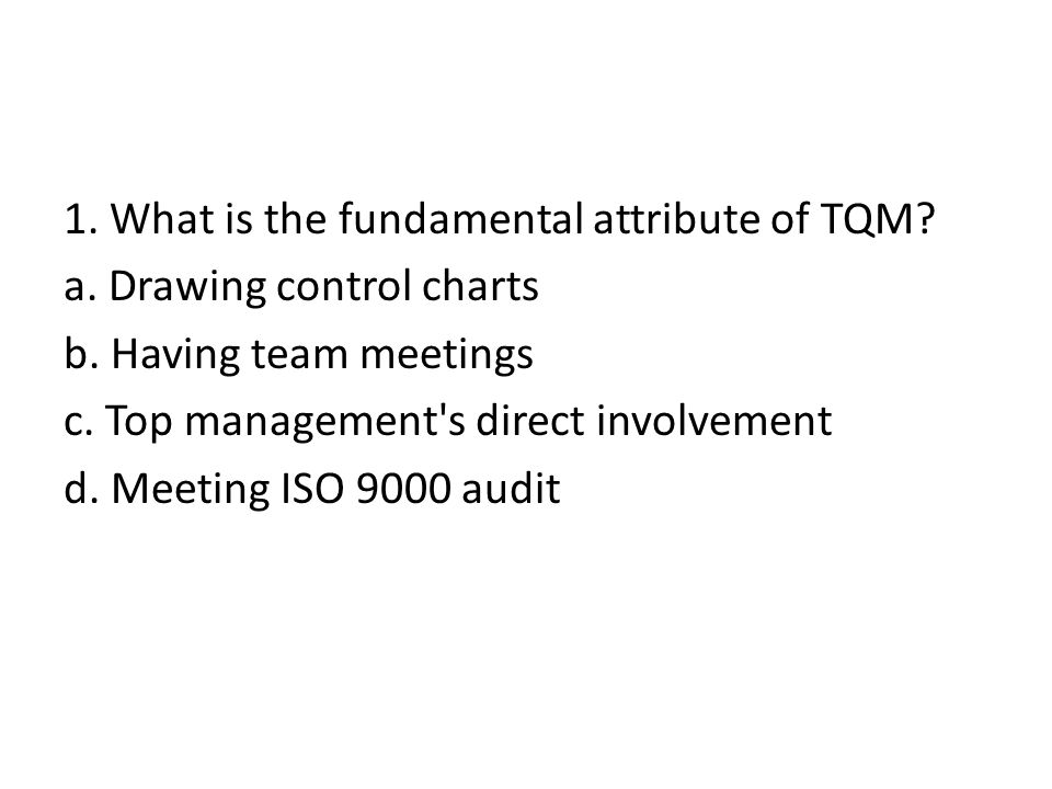 1. What is the fundamental attribute of TQM. a