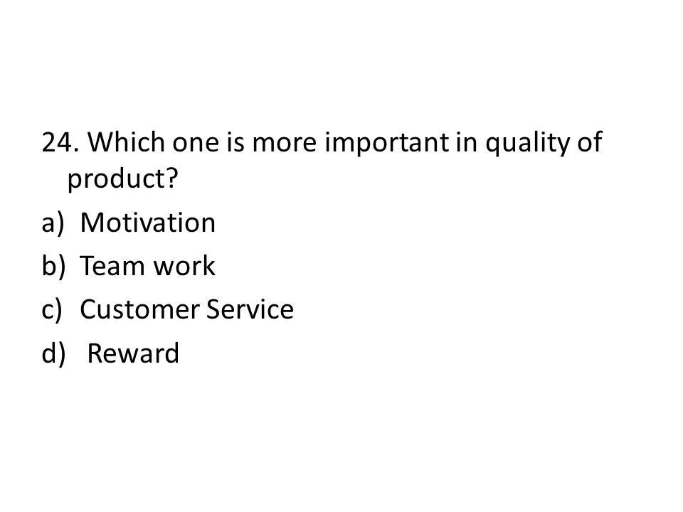 24. Which one is more important in quality of product