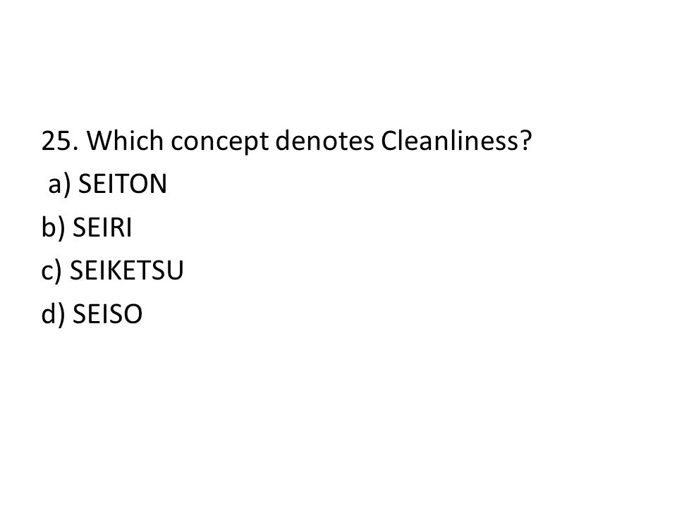25. Which concept denotes Cleanliness