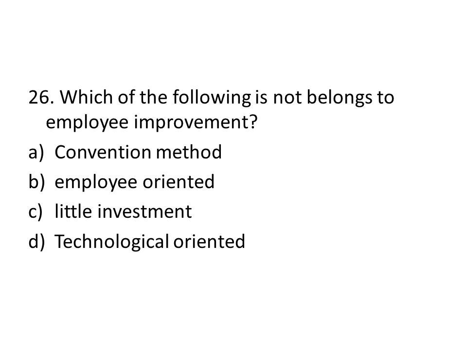 26. Which of the following is not belongs to employee improvement