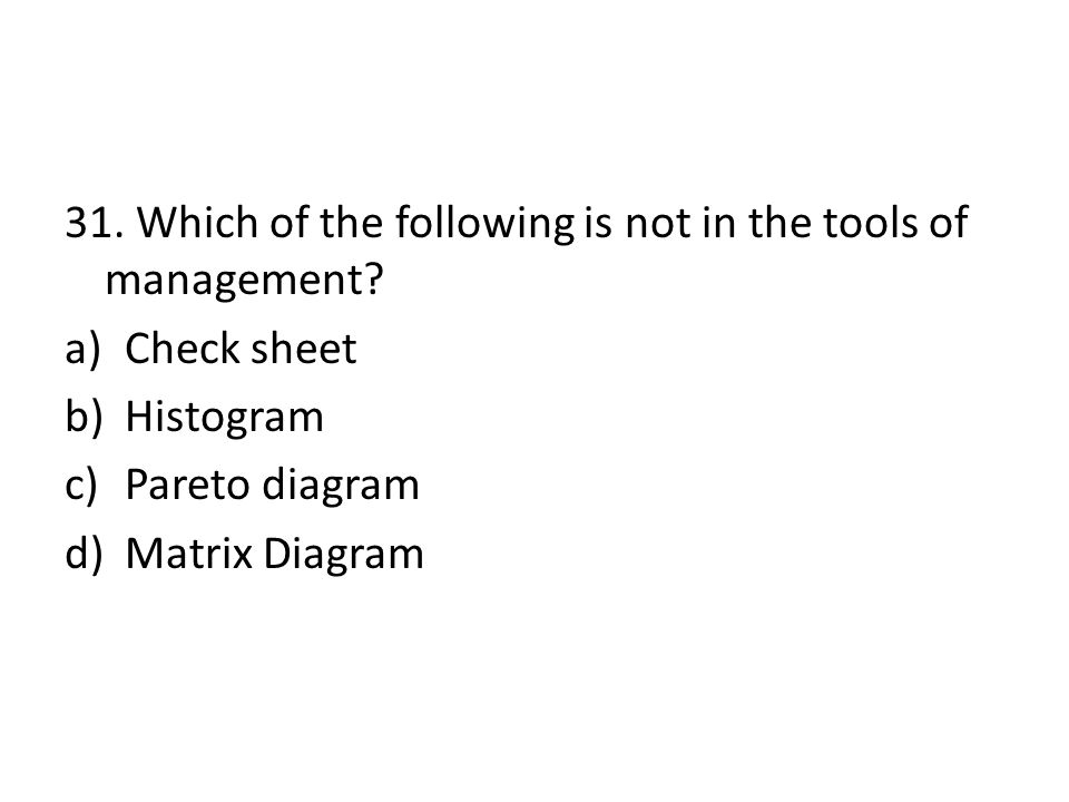 31. Which of the following is not in the tools of management