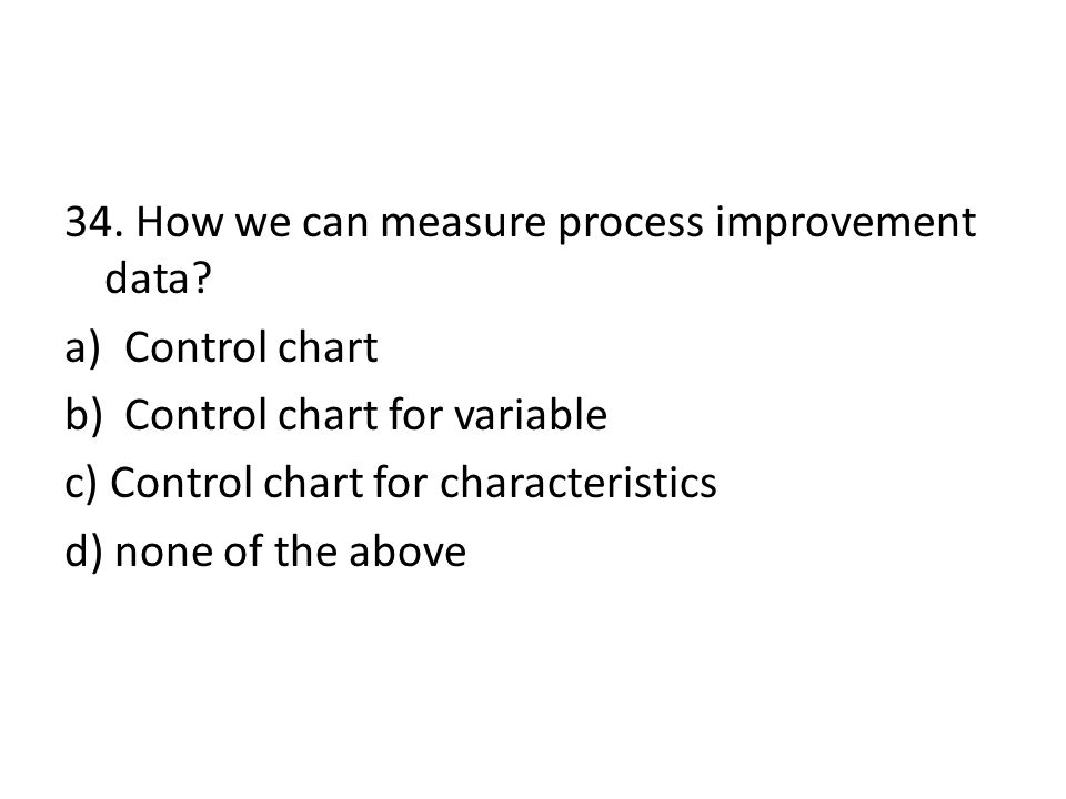 34. How we can measure process improvement data