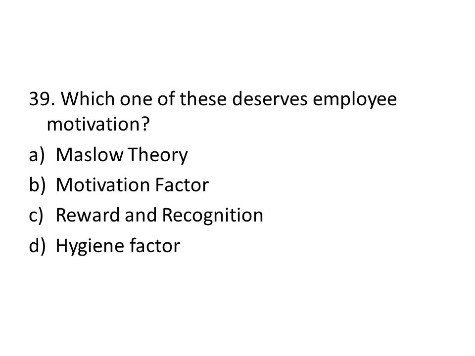 39. Which one of these deserves employee motivation