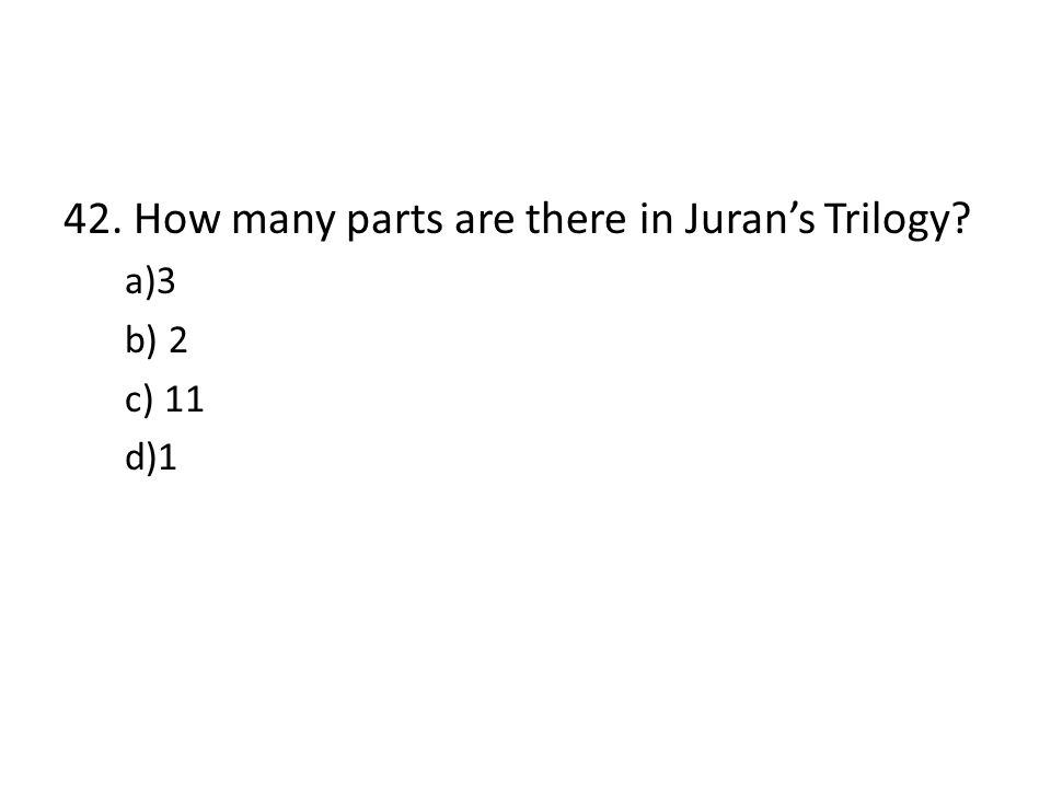 42. How many parts are there in Juran's Trilogy