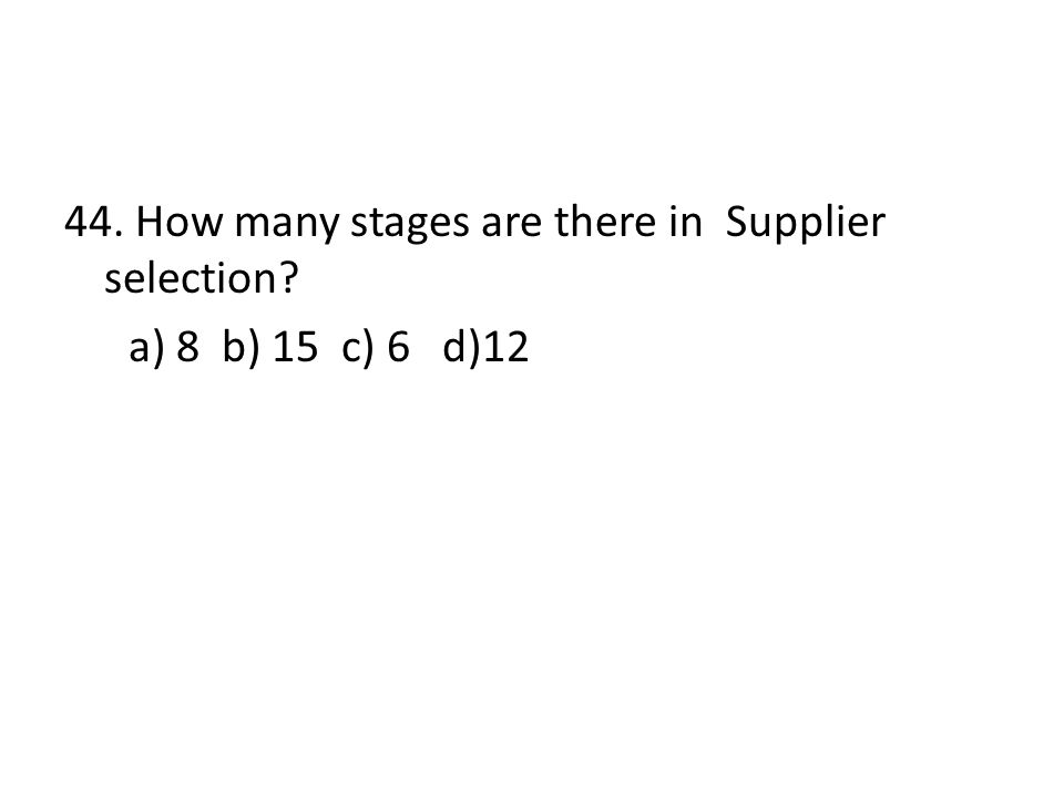 44. How many stages are there in Supplier selection