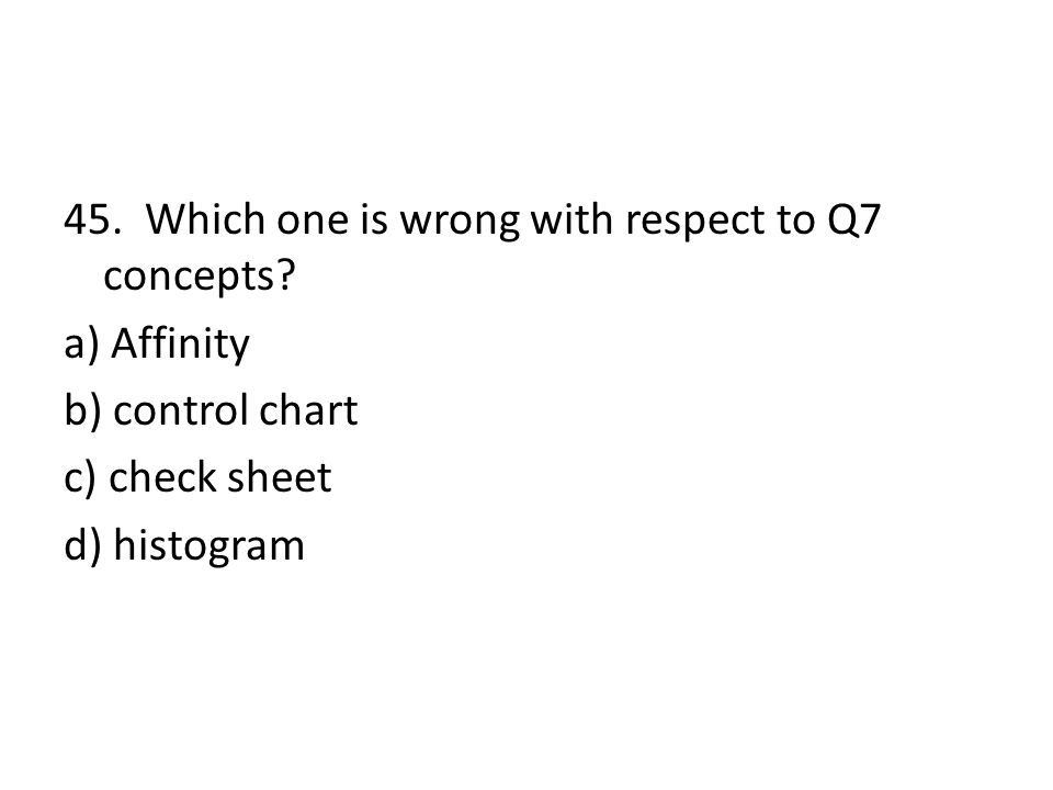 45. Which one is wrong with respect to Q7 concepts