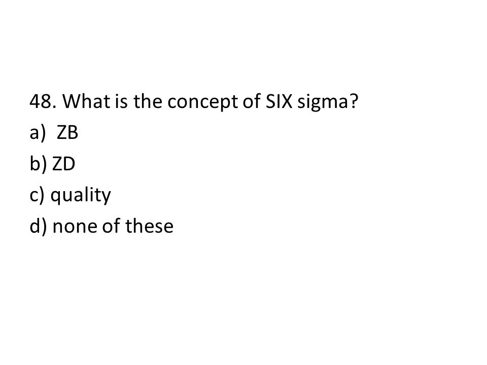 48. What is the concept of SIX sigma