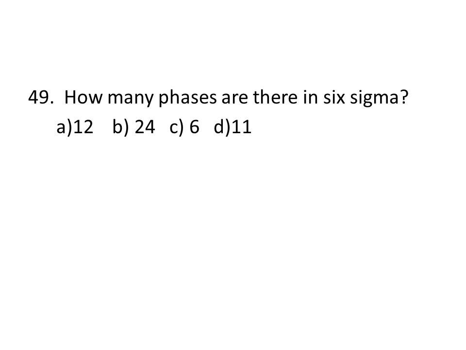 49. How many phases are there in six sigma