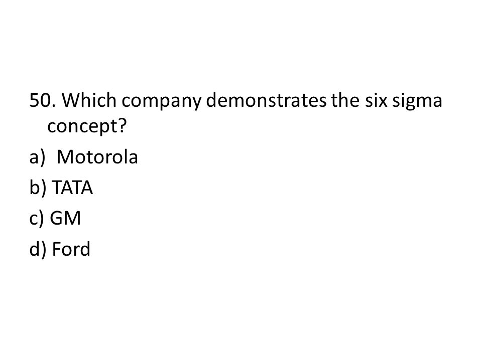50. Which company demonstrates the six sigma concept