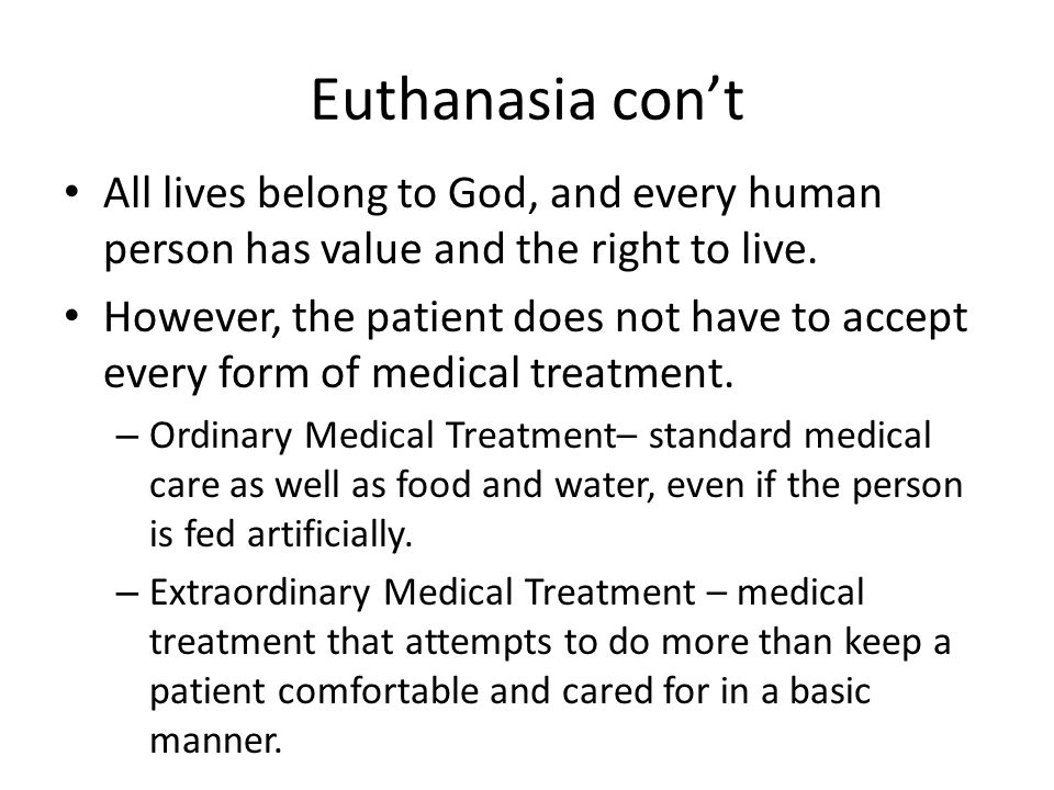 legalize euthanasia the right to live As a result, whilst assisted suicide is legal in 10 countries, active euthanasia is   one has the right to die, but for the reasons above i wouldn't be too keen to.