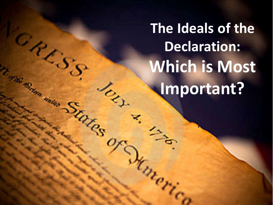 which ideal of the declaration of independence is the most important essay Which ideal of the declaration of independence is which ideal of the declaration of independence is the most i believe the second most important ideal.