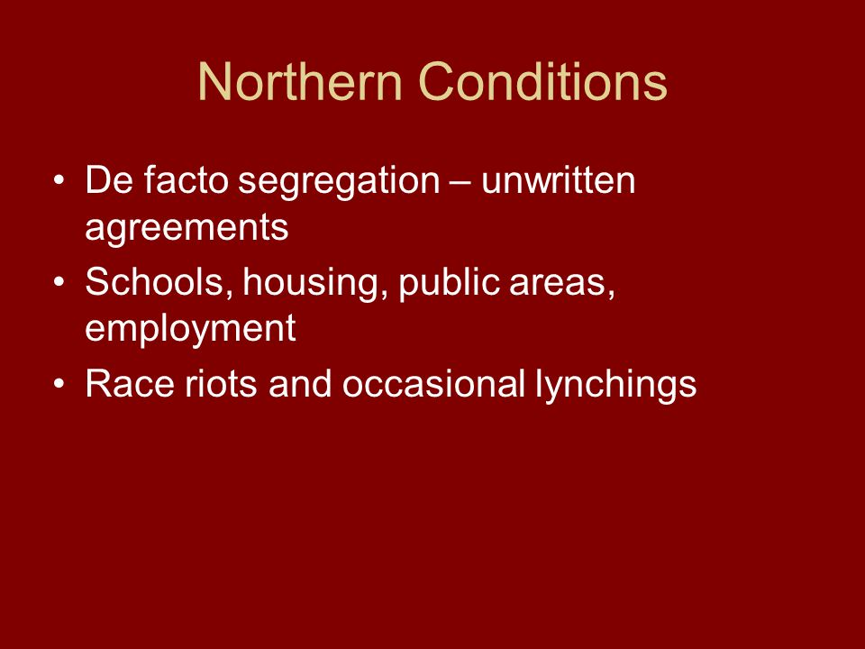 Northern Conditions De facto segregation – unwritten agreements