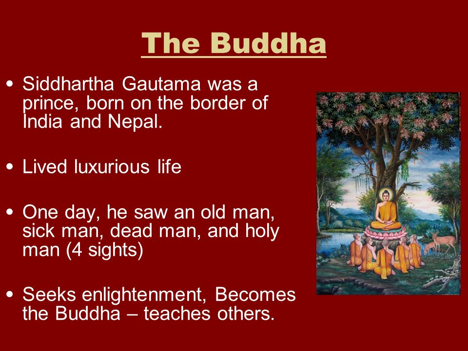The Buddha Siddhartha Gautama was a prince, born on the border of India and Nepal. Lived luxurious life.