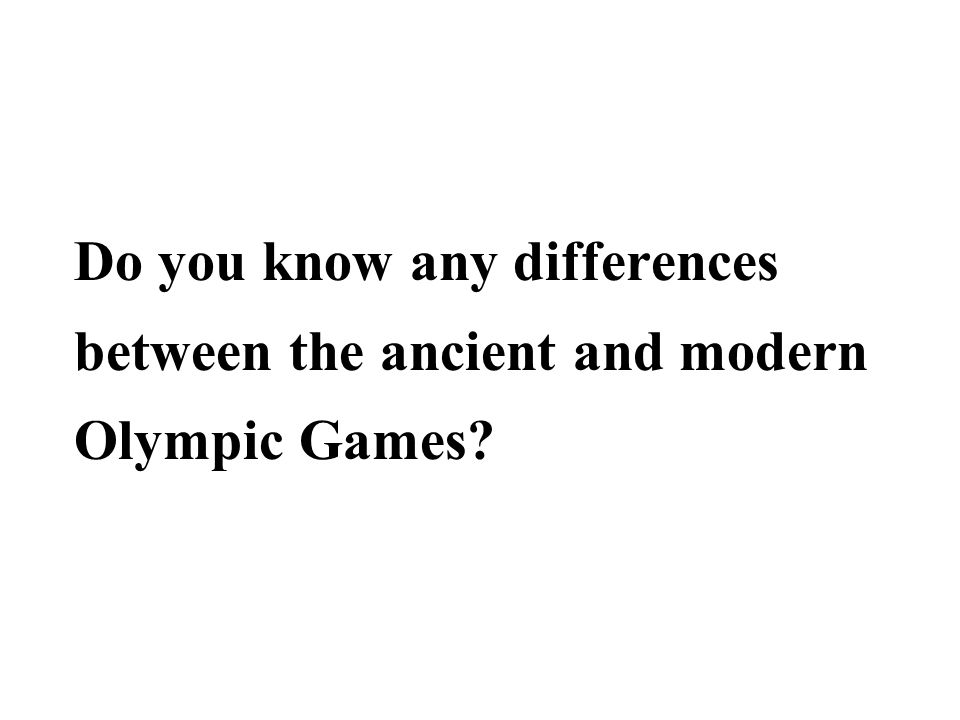 difference between ancient olymoics and modern In some respects the relationship between festival contests and 'school sports' in the ancient world was not dissimilar to what we are familiar with but it's hard to find 214 for alternative translation) suggests some striking similarities and differences between ancient and modern treatments this kind of.