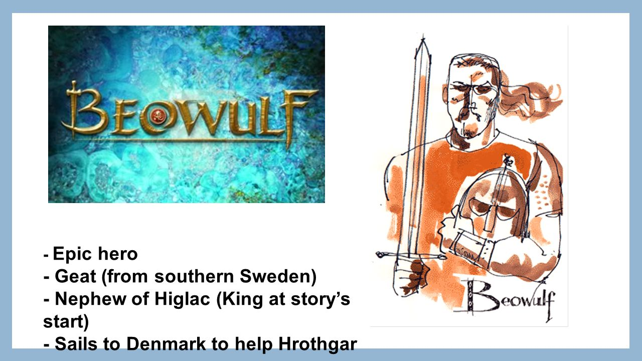 an introduction to the history of king hrothgar Beowulf, nephew to the king of the geats, sails across the seas to try to defeat the  beast  beowulf is laid to rest with a mountain of treasure to mark his heroic life   climax falling action rising action introduction resolution 2 1 3 4 6 7 5.