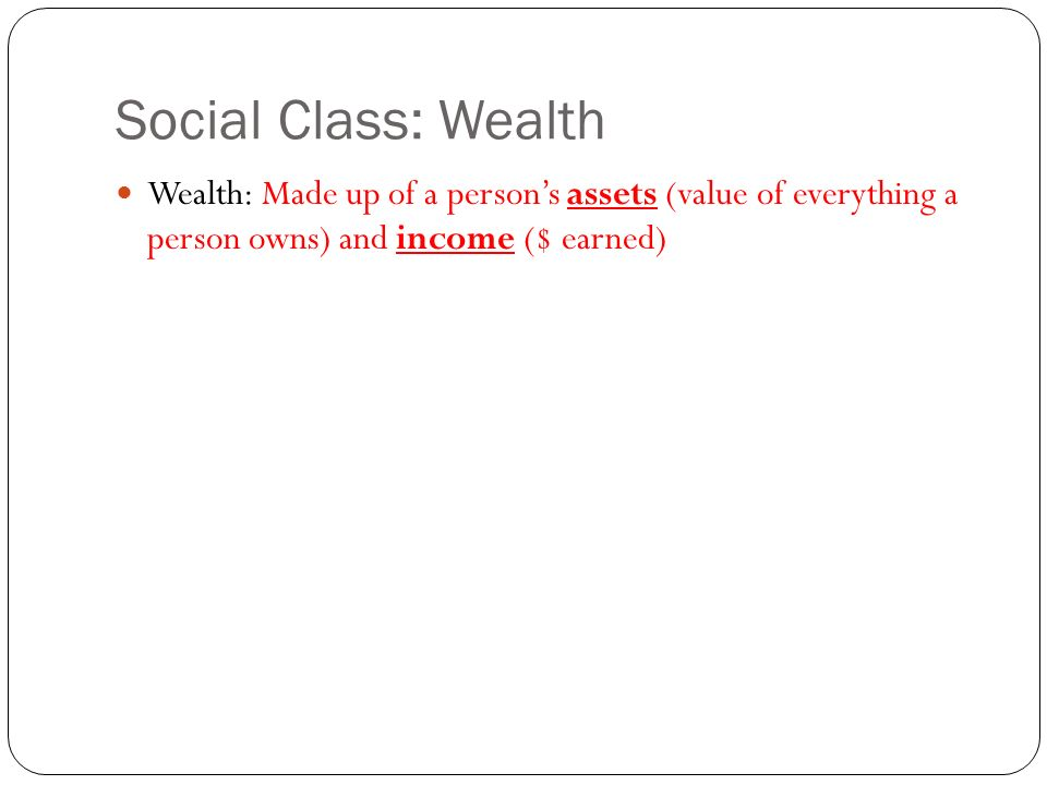 a discussion on the three components of social class wealth power and prestige Over, wealth, prestige, and power (mueller  human capital, and social capital as the components of ses  social class more than with the.
