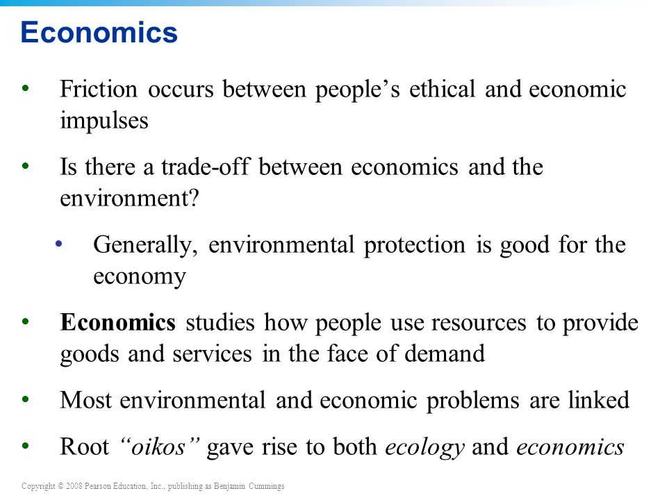 Economics Friction occurs between people's ethical and economic impulses. Is there a trade-off between economics and the environment