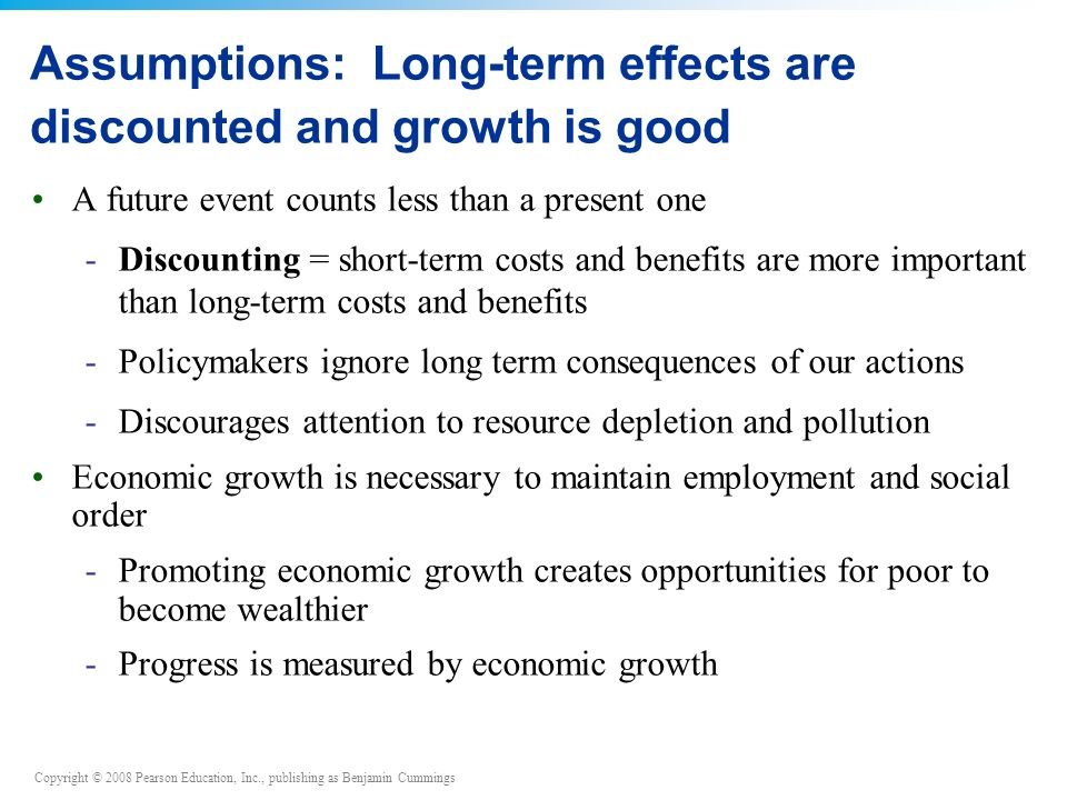 Assumptions: Long-term effects are discounted and growth is good