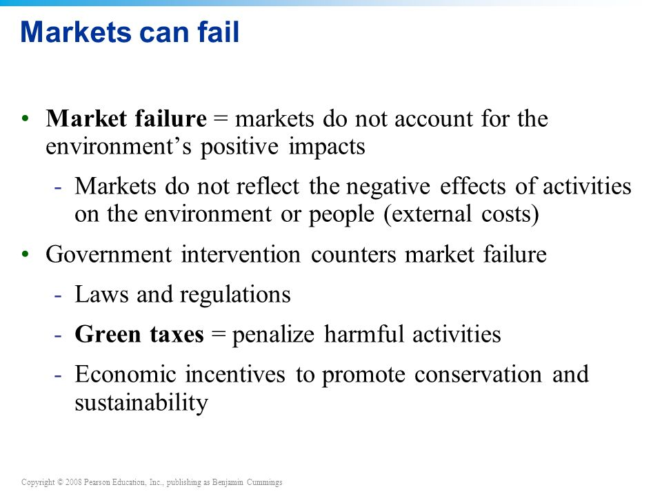 Markets can fail Market failure = markets do not account for the environment's positive impacts.
